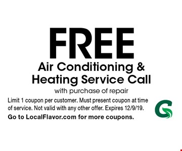 Free Air Conditioning & Heating Service Call with purchase of repair. Limit 1 coupon per customer. Must present coupon at time of service. Not valid with any other offer. Expires 12/9/19. Go to LocalFlavor.com for more coupons.