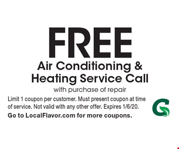 Free Air Conditioning & Heating Service Call. With purchase of repair. Limit 1 coupon per customer. Must present coupon at time of service. Not valid with any other offer. Expires 1/6/20. Go to LocalFlavor.com for more coupons.