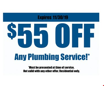 $5 5 off any plumbing service! *Must be presented at time of service. Not valid with any other offer. Residential only.