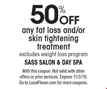 50% off any fat loss and/or skin tightening treatment, excludes weight loss program. With this coupon. Not valid with other offers or prior services. Expires 11/3/19. Go to LocalFlavor.com for more coupons.