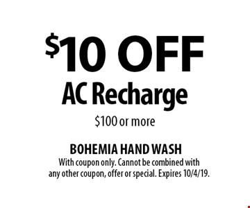 $10 Off AC Recharge $100 or more. With coupon only. Cannot be combined with any other coupon, offer or special. Expires 10/4/19.