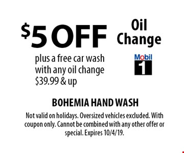 $5 Off Oil Change plus a free car wash with any oil change. $39.99 & up. Not valid on holidays. Oversized vehicles excluded. With coupon only. Cannot be combined with any other offer or special. Expires 10/4/19.