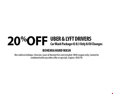 20% OFF UBER & LYFT DRIVERS. Car Wash Package #2 & 3 Only & Oil Changes. Not valid on holidays, Oversize, taxes & Hazmat fees not included. With coupon only. Cannot be combined with any other offer or specials. Expires 10/4/19.