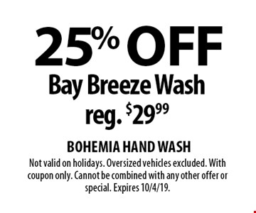 25% Off Bay Breeze Wash. Reg. $29.99. Not valid on holidays. Oversized vehicles excluded. With coupon only. Cannot be combined with any other offer or special. Expires 10/4/19.