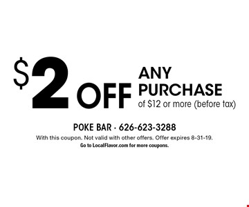 $2 off any purchase of $12 or more (before tax). With this coupon. Not valid with other offers. Offer expires 8-31-19. Go to LocalFlavor.com for more coupons.