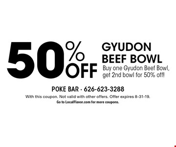 50% off Gyudon Beef Bowl. Buy one Gyudon Beef Bowl, get 2nd bowl for 50% off. With this coupon. Not valid with other offers. Offer expires 8-31-19. Go to LocalFlavor.com for more coupons.