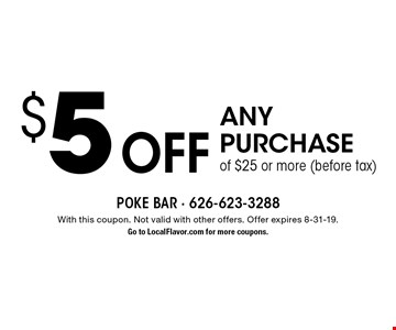 $5 off any purchase of $25 or more (before tax). With this coupon. Not valid with other offers. Offer expires 8-31-19. Go to LocalFlavor.com for more coupons.