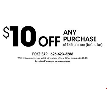 $10 off any purchase of $45 or more (before tax). With this coupon. Not valid with other offers. Offer expires 8-31-19. Go to LocalFlavor.com for more coupons.