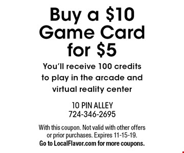 Buy a $10 Game Card for $5. You'll receive 100 credits to play in the arcade and virtual reality center. With this coupon. Not valid with other offers or prior purchases. Expires 11-15-19. Go to LocalFlavor.com for more coupons.