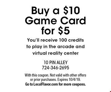Buy a $10 Game Card for $5. You'll receive 100 credits to play in the arcade and virtual reality center. With this coupon. Not valid with other offers or prior purchases. Expires 10/4/19. Go to LocalFlavor.com for more coupons.