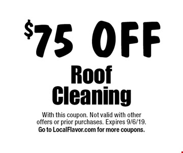 $75 off roof cleaning. With this coupon. Not valid with other offers or prior purchases. Expires 9/6/19. Go to LocalFlavor.com for more coupons.
