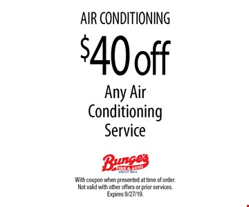 AIR CONDITIONING. $40 off Any Air Conditioning Service. With coupon when presented at time of order. Not valid with other offers or prior services. Expires 9/27/19.