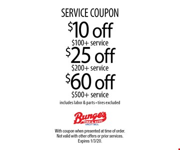 SERVICE COUPON. $25 off $200 + service. $60 off $500 + service. $10 off $100 + service. Includes labor & parts - tires excluded. With coupon when presented at time of order. Not valid with other offers or prior services. Expires 1/3/20.