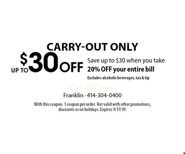 Up To $30 Off Carry-Out Only. Save up to $30 when you take 20% OFF your entire bill. Excludes alcoholic beverages, tax & tip. With this coupon. 1 coupon per order. Not valid with other promotions, discounts or on holidays. Expires 9/17/19.