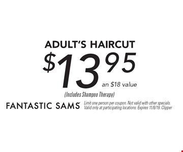 $13.95 adult's Haircut an $18 value. Limit one person per coupon. Not valid with other specials. Valid only at participating locations. Expires 11/8/19. Clipper