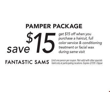 Save $15 pamper package get $15 off when you purchase a haircut, full color service & conditioning treatment or facial wax during same visit. Limit one person per coupon. Not valid with other specials. Valid only at participating locations. Expires 2/7/20. Clipper