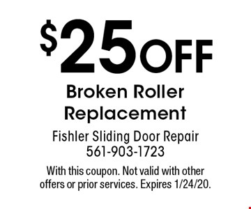 $25 OFF Broken Roller Replacement. With this coupon. Not valid with other offers or prior services. Expires 1/24/20.