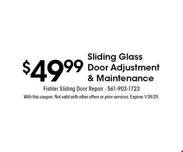 $49.99 Sliding Glass Door Adjustment & Maintenance. With this coupon. Not valid with other offers or prior services. Expires 1/24/20.