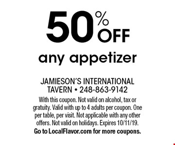 50% OFF any appetizer. With this coupon. Not valid on alcohol, tax or gratuity. Valid with up to 4 adults per coupon. One per table, per visit. Not applicable with any other offers. Not valid on holidays. Expires 10/11/19. Go to LocalFlavor.com for more coupons.
