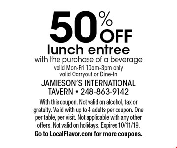 50% OFF lunch entree with the purchase of a beverage valid Mon-Fri 10am-3pm only valid Carryout or Dine-In. With this coupon. Not valid on alcohol, tax or gratuity. Valid with up to 4 adults per coupon. One per table, per visit. Not applicable with any other offers. Not valid on holidays. Expires 10/11/19.Go to LocalFlavor.com for more coupons.