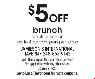 $5OFF brunch adult or senior up to 4 per coupon per table. With this coupon. One per table, per visit. Not applicable with any other offers. Expires 2/7/20. Go to LocalFlavor.com for more coupons.