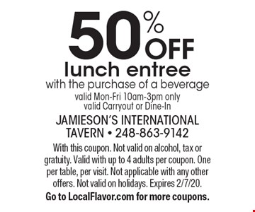 50% OFF lunch entree with the purchase of a beverage valid Mon-Fri 10am-3pm only valid Carryout or Dine-In. With this coupon. Not valid on alcohol, tax or gratuity. Valid with up to 4 adults per coupon. One per table, per visit. Not applicable with any other offers. Not valid on holidays. Expires 2/7/20. Go to LocalFlavor.com for more coupons.