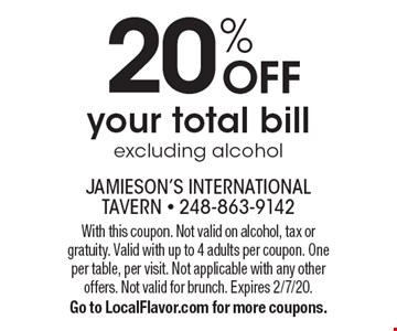 20% OFF your total bill excluding alcohol. With this coupon. Not valid on alcohol, tax or gratuity. Valid with up to 4 adults per coupon. One per table, per visit. Not applicable with any other offers. Not valid for brunch. Expires 2/7/20. Go to LocalFlavor.com for more coupons.