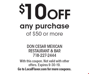 $10 off any purchase of $50 or more. With this coupon. Not valid with other offers. Expires 9-30-19. Go to LocalFlavor.com for more coupons.