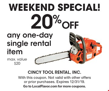 Weekend Special! 20% Off any one-day single rental item max. value $20. With this coupon. Not valid with other offers or prior purchases. Expires 12/31/19. Go to LocalFlavor.com for more coupons.