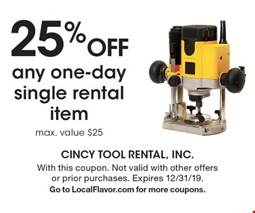 25% Off any one-day single rental item. Max. value $25. With this coupon. Not valid with other offers or prior purchases. Expires 12/31/19. Go to LocalFlavor.com for more coupons.