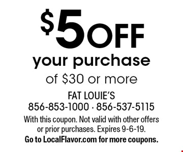 $5 OFF your purchase of $30 or more. With this coupon. Not valid with other offers or prior purchases. Expires 9-6-19. Go to LocalFlavor.com for more coupons.