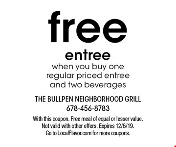 Free entree when you buy one regular priced entree and two beverages. With this coupon. Free meal of equal or lesser value. Not valid with other offers. Expires 12/6/19. Go to LocalFlavor.com for more coupons.