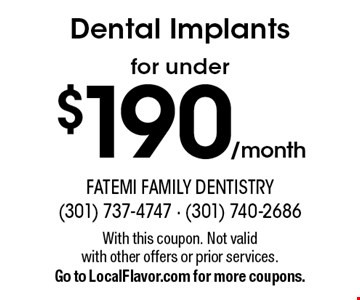 $190/month Dental Implants for under. With this coupon. Not valid