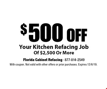 $500 OFF Your Kitchen Refacing Job Of $2,500 Or More. With coupon. Not valid with other offers or prior purchases. Expires 12/6/19.