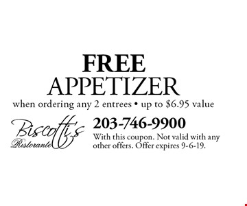 FREE APPETIZER when ordering any 2 entrees - up to $6.95 value. With this coupon. Not valid with any other offers. Offer expires 9-6-19.