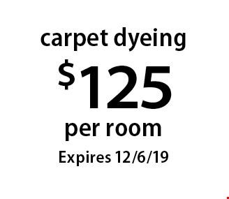 $125 per room carpet dyeing. Expires 12/6/19