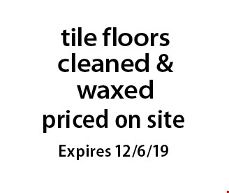 Priced on site tile floors cleaned & waxed. Expires 12/6/19