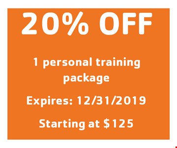 20% OFF 1 personal training package. Expires: 12/31/19. Starting at $125.