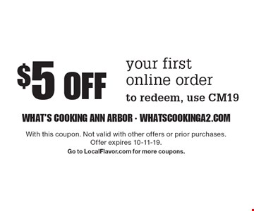 $5 off your first online order. To redeem, use CM19. With this coupon. Not valid with other offers or prior purchases. Offer expires 10-11-19. Go to LocalFlavor.com for more coupons.