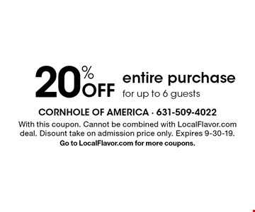 20% Off entire purchase for up to 6 guests. With this coupon. Cannot be combined with LocalFlavor.com deal. Disount take on admission price only. Expires 9-30-19.Go to LocalFlavor.com for more coupons.