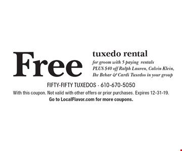 Free tuxedo rental for groom with 5 paying rentals. PLUS $40 off Ralph Lauren, Calvin Klein, Ike Behar & Cardi Tuxedos in your group. With this coupon. Not valid with other offers or prior purchases. Expires 12-31-19. Go to LocalFlavor.com for more coupons.