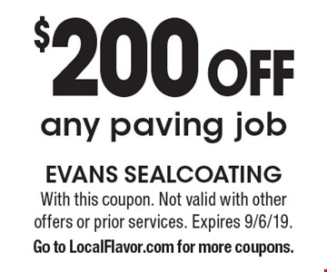 $200 Off any paving job. With this coupon. Not valid with other offers or prior services. Expires 9/6/19. Go to LocalFlavor.com for more coupons.