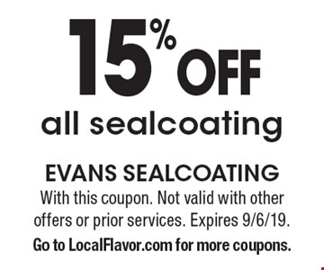 15% Off all sealcoating. With this coupon. Not valid with other offers or prior services. Expires 9/6/19. Go to LocalFlavor.com for more coupons.