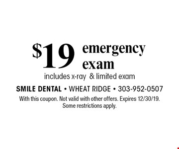 $19 emergency exam. includes x-ray & limited exam. With this coupon. Not valid with other offers. Expires 12/30/19. Some restrictions apply.