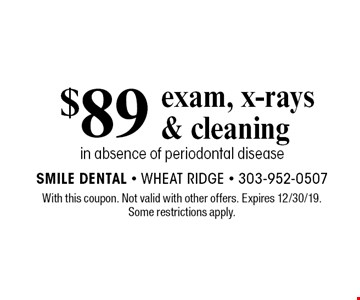 $89 exam, x-rays & cleaning in absence of periodontal disease. With this coupon. Not valid with other offers. Expires 12/30/19. Some restrictions apply.