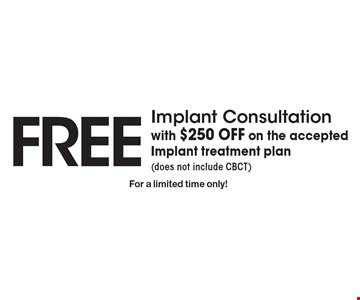 Free Implant Consultation with $250 OFF on the accepted Implant treatment plan (does not include CBCT). For a limited time only!