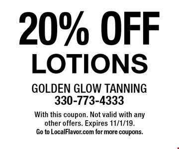 20% OFF LOTIONS. With this coupon. Not valid with any other offers. Expires 11/1/19. Go to LocalFlavor.com for more coupons.