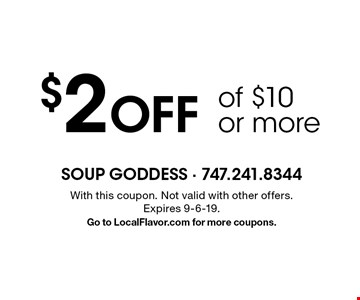 $2 Off of $10 or more. With this coupon. Not valid with other offers.  Expires 9-6-19. Go to LocalFlavor.com for more coupons.