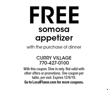 FREE somosa appetizer with the purchase of dinner. With this coupon. Dine in only. Not valid with other offers or promotions. One coupon per table, per visit. Expires 12/6/19. Go to LocalFlavor.com for more coupons.