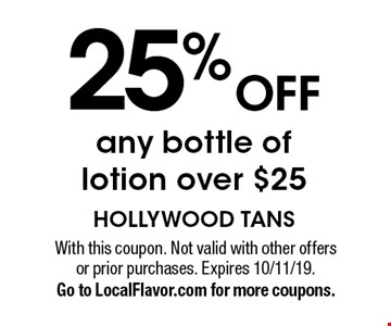 25% off any bottle of lotion over $25 . With this coupon. Not valid with other offers or prior purchases. Expires 10/11/19. Go to LocalFlavor.com for more coupons.